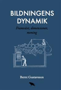Bildningens dynamik : Framväxt, dimensioner, mening