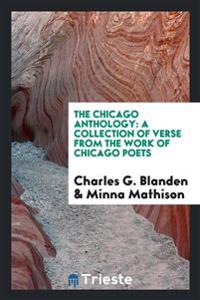 The Chicago Anthology: A Collection of Verse from the Work of Chicago Poets