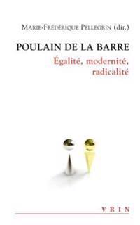 Poulain de la Barre: Egalite, Modernite, Radicalite