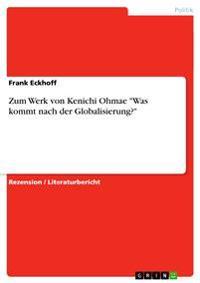 Zum Werk Von Kenichi Ohmae 'Was Kommt Nach Der Globalisierung?'