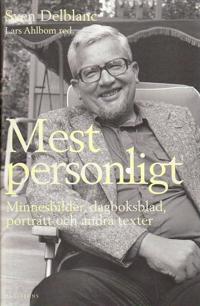 Mest personligt : minnesbilder, dagboksblad, porträtt och andra texter