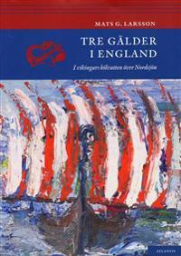 Tre gälder i England : i vikingars kölvatten över Nordsjön
