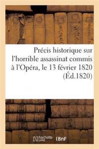 Precis Historique Sur L'Horrible Assassinat Commis A L'Opera, Le 13 Fevrier 1820