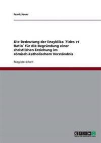 Die Bedeutung Der Enzyklika Fides Et Ratio Fur Die Begrundung Einer Christlichen Erziehung Im Romisch-Katholischem Verstandnis