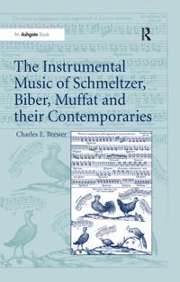 Instrumental Music of Schmeltzer, Biber, Muffat and their Contemporaries