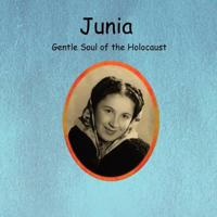 Junia Gentle Soul of the Holocaust
