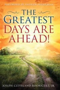 Greatest Days Are Ahead!, The