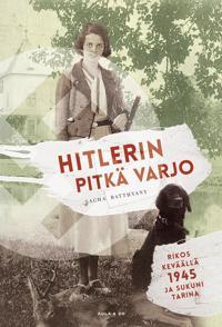 Hitlerin pitkä varjo. Rikos keväällä 1945 ja sukuni tarina