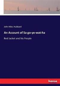 An Account of Sa-go-ye-wat-ha
