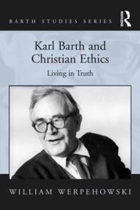 Karl Barth and Christian Ethics