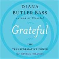 Grateful: The Transformative Power of Giving Thanks