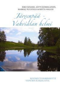 Järvenpää - Vahvialan helmi: Kotiseutuperinnettä Viipurin Karjalasta