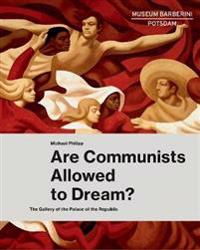 Are Communists Allowed to Dream?: The Gallery of the Palace of the Republic