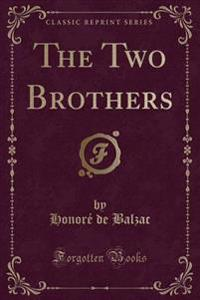 The Two Brothers (Classic Reprint)