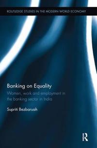 Banking on Equality: Women, Work and Employment in the Banking Sector in India