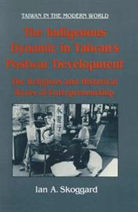 Indigenous Dynamic in Taiwan's Postwar Development: Religious and Historical Roots of Entrepreneurship