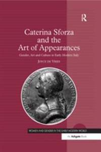 Caterina Sforza and the Art of Appearances