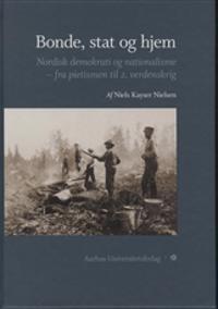 Bonde, Stag Og Hjem: Nordisk Demokrati Og Nationalisme--Fra Pietismen Til 2. Verdenskrig