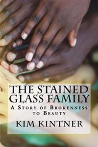 The Stained Glass Family: A Story of Brokenness to Beauty