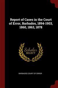 Report of Cases in the Court of Error, Barbados, 1894-1903, 1860, 1863, 1878