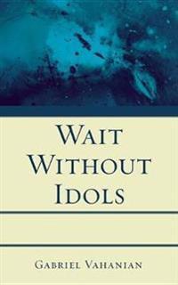 Wait Without Idols