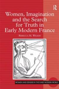 Women, Imagination and the Search for Truth in Early Modern France