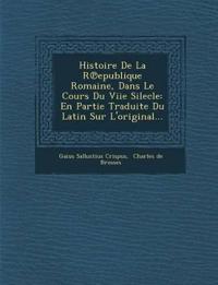 Histoire De La R¿epublique Romaine, Dans Le Cours Du Viie Silecle: En Partie Traduite Du Latin Sur L'original...