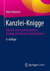 Kanzlei-Knigge: Taktvoll, Sicher Und Gewandt Im Umgang Mit Partnern Und Mandanten