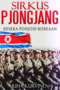 Sirkus Pjongjang: Keikka Pohjois-Koreaan