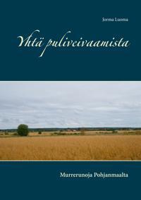 Yhtä puliveivaamista: Murrerunoja Pohjanmaalta
