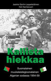 Kallista hiekkaa: Suomalainen muukalaislegioonalainen Algerian sodassa 1954-59