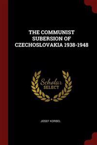 The Communist Subersion of Czechoslovakia 1938-1948