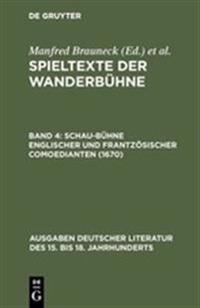 Spieltexte Der Wanderb hne, Band 4, Schau-B hne Englischer Und Frantz sischer Comoedianten (1670)