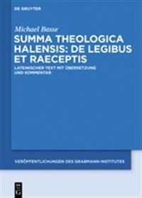 Summa Theologica Halensis: de Legibus Et Praeceptis: Lateinischer Text Mit Übersetzung Und Kommentar