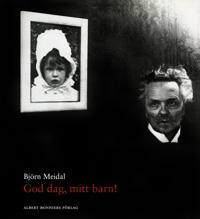 God dag, mitt barn! : Berättelsen om August Strindberg, Harriet Bosse och deras dotter