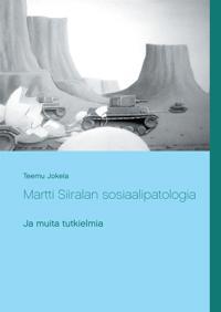 Martti Siiralan sosiaalipatologia ja muita tutkielmia: Valikoituja esseitä II