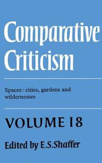 Comparative Criticism: Volume 18, Spaces: Cities, Gardens and Wildernesses