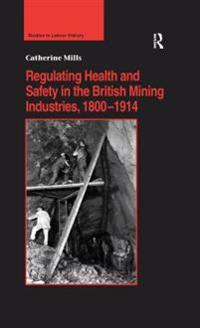 Regulating Health and Safety in the British Mining Industries, 1800-1914