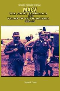 MACV: The Joint Command in the Years of Withdrawal, 1968-1973 (United States Army in Vietnam series)