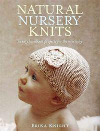 Natural Nursery Knits: Twenty Hand-Knit Projects for the New Baby
