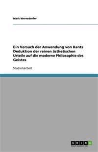 Ein Versuch Der Anwendung Von Kants Deduktion Der Reinen AEsthetischen Urteile Auf Die Moderne Philosophie Des Geistes