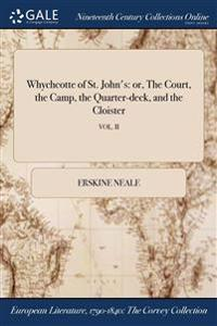 Whychcotte of St. John's: Or, the Court, the Camp, the Quarter-Deck, and the Cloister; Vol. II