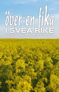 Över en fika i Svea Rike: en novellantologi om sådant som skrämmer oss