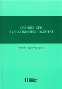 Lexikon Zur Byzantinischen Grazitat Besonders Des 9.-12. Jahrhunderts: 8. Faszikel