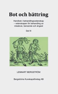 Bot & bättring: handbok i behandlingsvetenskap - vetenskapen för behandling av missbruk, beroende och ångest. Del 3