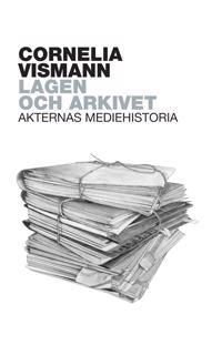 Lagen och arkivet : Akternas mediehistoria