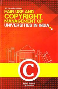An Introduction to Fair Use and Copyright Management of Universities in India