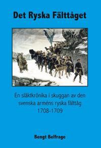 Det ryska fälttåget - En släktkrönika i skuggan av den svenska arméns ryska fälttåg 1708-1709