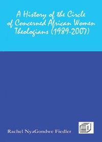 A History of the Circle of Concerned African Women Theologians 1989-2007