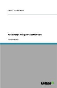 Kandinskys Weg Zur Abstraktion